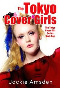 The Tokyo Cover Girls (The Tokyo Cover Girls #1) - Jackie Amsden