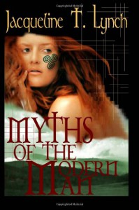 Myths of the Modern Man - Jacqueline T Lynch
