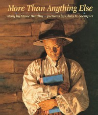 More Than Anything Else - Marie Bradby, Chris K. Soentpiet, Chris Soentpiet