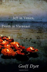 Jeff in Venice, Death in Varanasi - Geoff Dyer