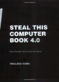 Steal This Computer Book 4.0: What They Won't Tell You about the Internet - Wallace Wang