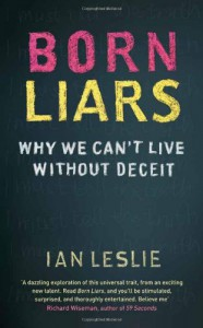 Born Liars Why We Can't Live without Deceit - Ian Leslie