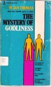 THE MYSTERY OF GODLINESS - W. Ian Thomas