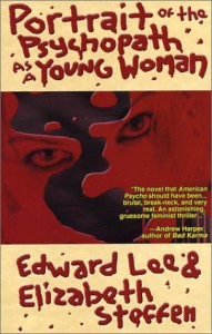 Portrait of the Psychopath as a Young Woman - Edward Lee, Elizabeth Steffen