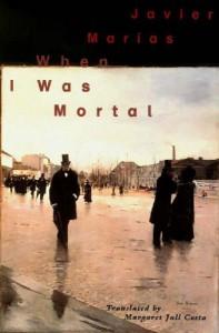 When I Was Mortal - Javier Marías, Margaret Jull Costa