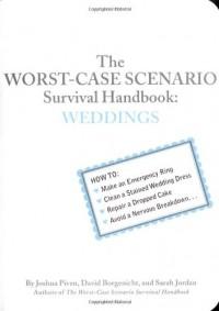 The Worst-Case Scenario Survival Handbook: Weddings - Joshua Piven, David Borgenicht, Sarah Jordan