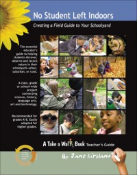 No Student Left Indoors: Creating a Field Guide to Your Schoolyard - Jane Kirkland