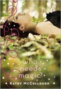 Who Needs Magic? - Kathy McCullough