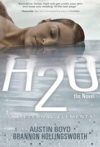 H2O the Novel - Austin Boyd, Brannon Hollingsworth