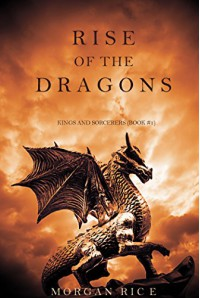 Rise of the Dragons (Kings and Sorcerers--Book 1) - Morgan Rice