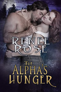 The Alpha's Hunger - Renee Rose