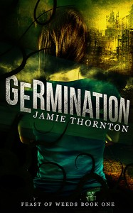 Germination (Feast of Weeds Book 1) - Jamie Thornton