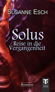 Solus - Reise in die Vergangenheit - Susanne Esch