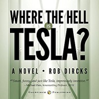 Where the Hell is Tesla? - Rob Dircks