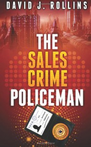 The Sales Crime Policeman - David J. Rollins