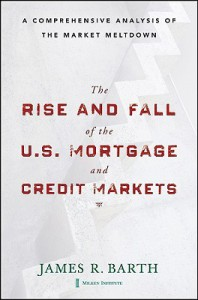 The Rise and Fall of the US Mortgage and Credit Markets: A Comprehensive Analysis of the Market Meltdown - James Barth, Tong Li, Triphon Phumiwasana, Glenn Yago, Wenling Lu