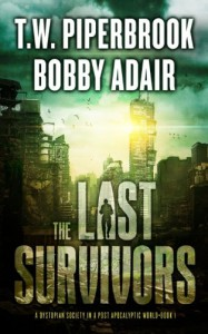 The Last Survivors: A Dystopian Society in a Post Apocalyptic World (Volume 1) - Bobby Adair, T.W. Piperbrook