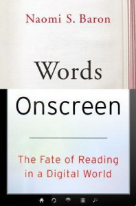 Words Onscreen: The Fate of Reading in a Digital World - Naomi S. Baron