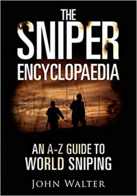 The Sniper Encyclopaedia: An A–Z Guide to World Sniping - John Walter