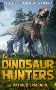 The Dinosaur Hunters: A Secrets of the Dragon Tomb Novella - Patrick Samphire