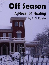 Off Season: A Novel of Healing  - E.S. Ruete
