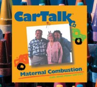 Car Talk: Maternal Combustion: Calls About Moms and Cars - Tom Magliozzi, Ray Magliozzi