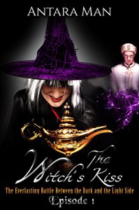 The Witch's Kiss Episode 1: The Everlasting Battle Between the Dark and the Light Side - Antara Man