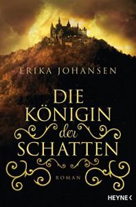 Die Königin der Schatten: Roman (German Edition) - Kathrin Wolf, Erika Johansen