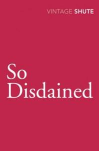 So Disdained - Nevil Shute