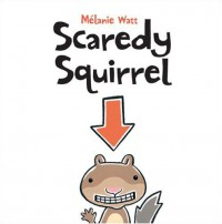 Scaredy Squirrel - Mélanie Watt