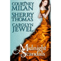 Midnight Scandals - Courtney Milan,  Sherry Thomas,  Carolyn Jewel