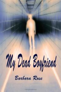 My Dead Boyfriend - Barbara Rose
