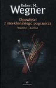 Opowieści z meekhańskiego pogranicza. Wschód – Zachód - Robert M. Wegner