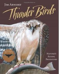 Thunder Birds: Nature�s Flying Predators - Jim Arnosky