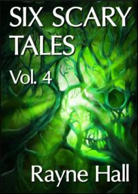 Six Scary Tales Vol. 4 - Rayne Hall