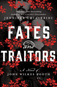 Fates and Traitors: A Novel of John Wilkes Booth - Jennifer Chiaverini
