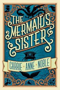 The Mermaid's Sister - Carrie Anne Noble