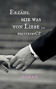 Erzähl mir was von Liebe ... - Carina Posch
