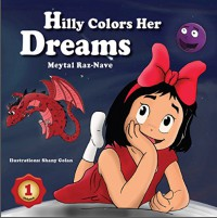 Children's books: Hilly Colors Her Dreams: Kids books about growing up and facts of life ages 2-8 ((Bedtime stories) (Values) (Colorful picture book) Book 1) - Meytal Raz -Nave, Shany Golan