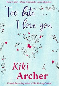 Too Late... I Love You - Kiki Archer