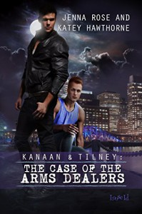 Kanaan & Tilney: The Case of the Arms Dealers - Jenna Rose, Katey Hawthorne