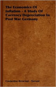 Economics of Inflation - A Study of Currency Depreciation in Post War Germany - Costantino Bresciani -. Turroni