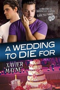 A Wedding to Die For (Brandt and Donnelly Capers Book 3) - Xavier  Mayne