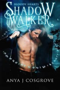 Shadow Walker (Bloody Hearts #1) - Anya J. Cosgrove