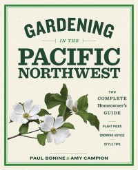 Gardening in the Pacific Northwest: The Complete Homeowner's Guide - Paul Bonine