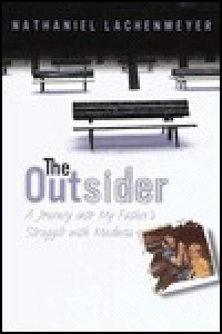 The Outsider: A Journey into My Father's Struggle with Madness - Nathaniel Lachenmeyer