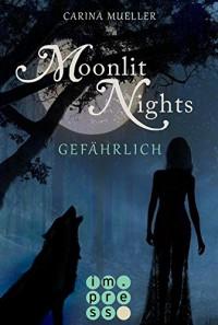 Moonlit Nights, Band 3: Gefährlich - Carina Mueller