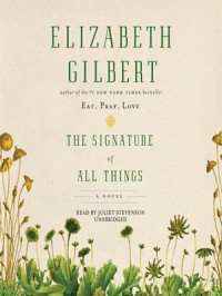 The Signature of All Things - Elizabeth Gilbert, Juliet Stevenson