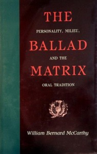 The Ballad Matrix: Personality, Milieu, and the Oral Tradition - William Bernard McCarthy
