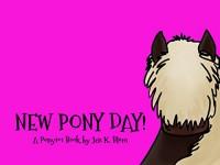 New Pony Day!: A PONY101 Book - Jen K Blom